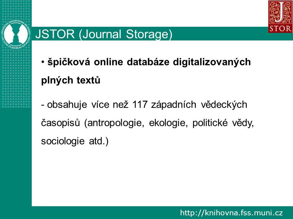 http://knihovna.fss.muni.cz JSTOR (Journal Storage) špičková online databáze digitalizovaných plných textů - obsahuje více než 117 západních vědeckých časopisů (antropologie, ekologie, politické vědy, sociologie atd.)