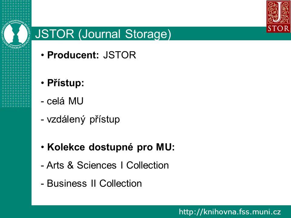 http://knihovna.fss.muni.cz JSTOR (Journal Storage) Producent: JSTOR Přístup: - celá MU - vzdálený přístup Kolekce dostupné pro MU: - Arts & Sciences I Collection - Business II Collection