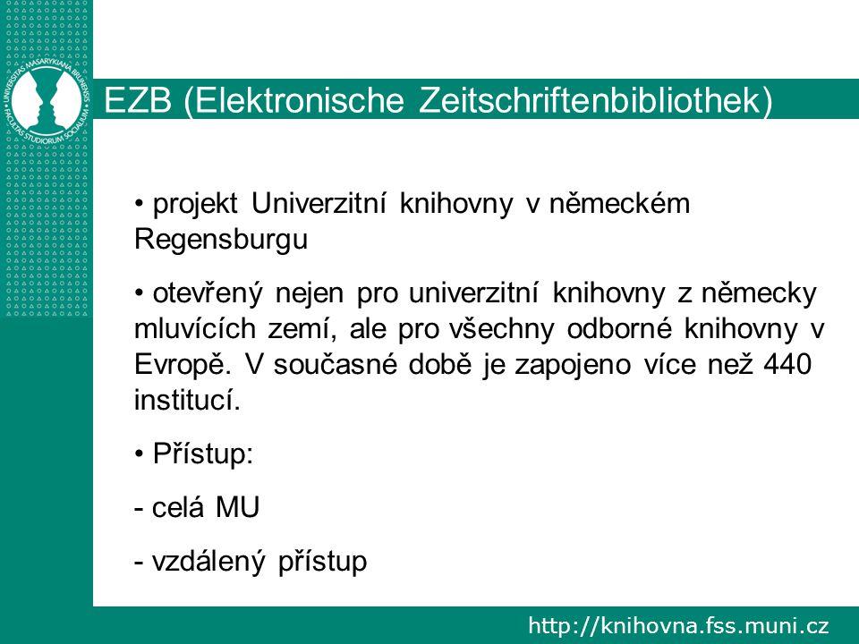 http://knihovna.fss.muni.cz EZB (Elektronische Zeitschriftenbibliothek) projekt Univerzitní knihovny v německém Regensburgu otevřený nejen pro univerzitní knihovny z německy mluvících zemí, ale pro všechny odborné knihovny v Evropě.