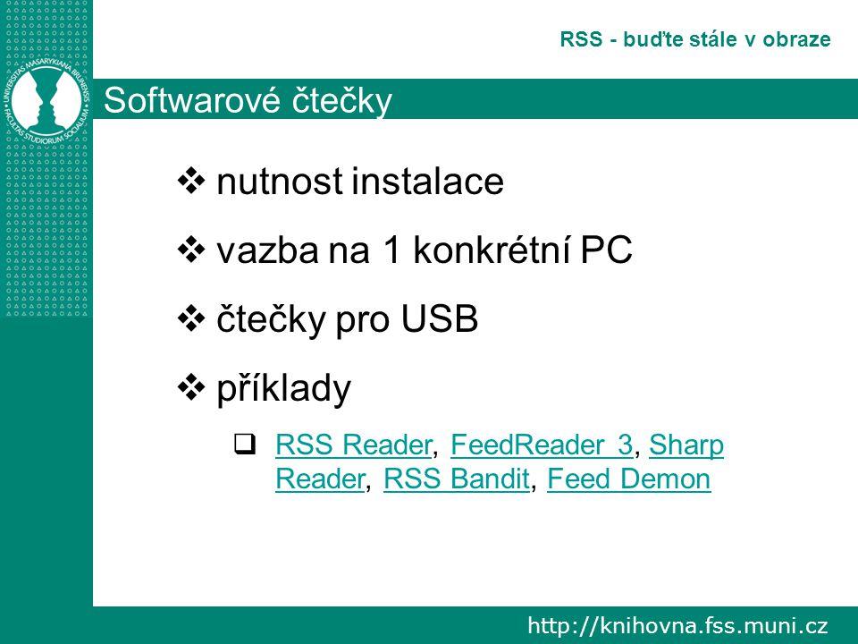 http://knihovna.fss.muni.cz RSS - buďte stále v obraze Softwarové čtečky  nutnost instalace  vazba na 1 konkrétní PC  čtečky pro USB  příklady  RSS Reader, FeedReader 3, Sharp Reader, RSS Bandit, Feed Demon RSS ReaderFeedReader 3Sharp ReaderRSS BanditFeed Demon