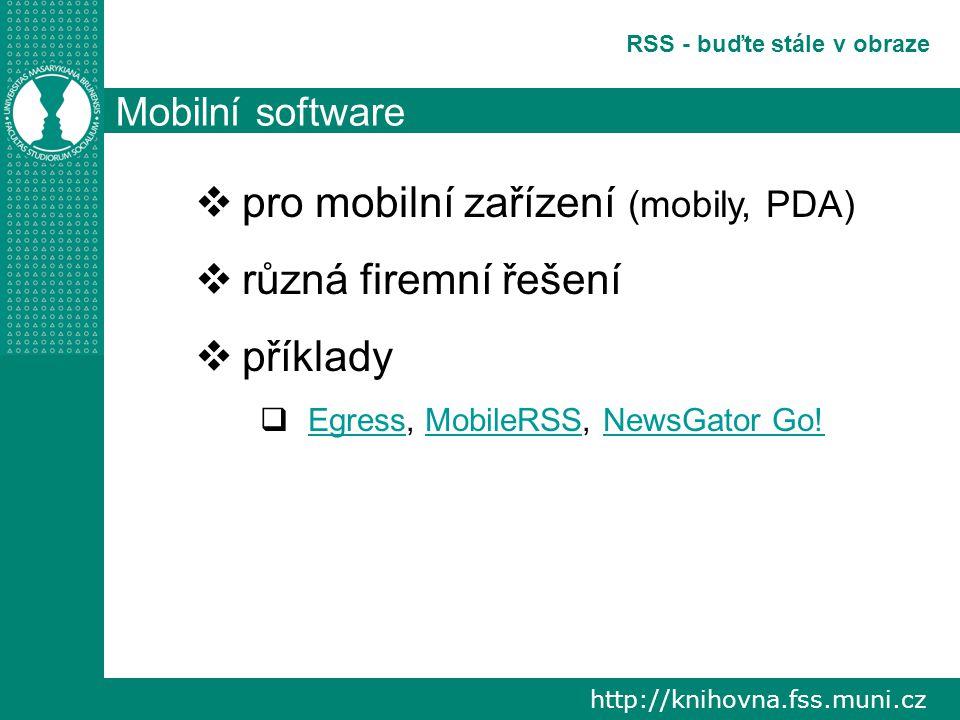 http://knihovna.fss.muni.cz RSS - buďte stále v obraze Mobilní software  pro mobilní zařízení (mobily, PDA)  různá firemní řešení  příklady  Egress, MobileRSS, NewsGator Go.