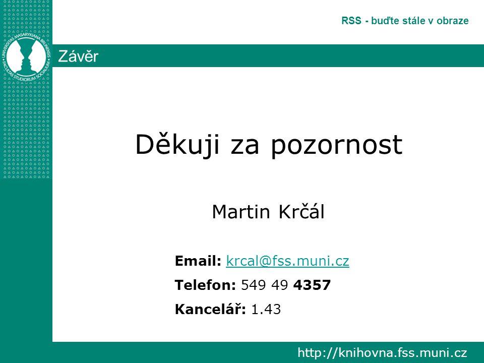 http://knihovna.fss.muni.cz RSS - buďte stále v obraze Závěr Děkuji za pozornost Martin Krčál Email: krcal@fss.muni.czkrcal@fss.muni.cz Telefon: 549 49 4357 Kancelář: 1.43