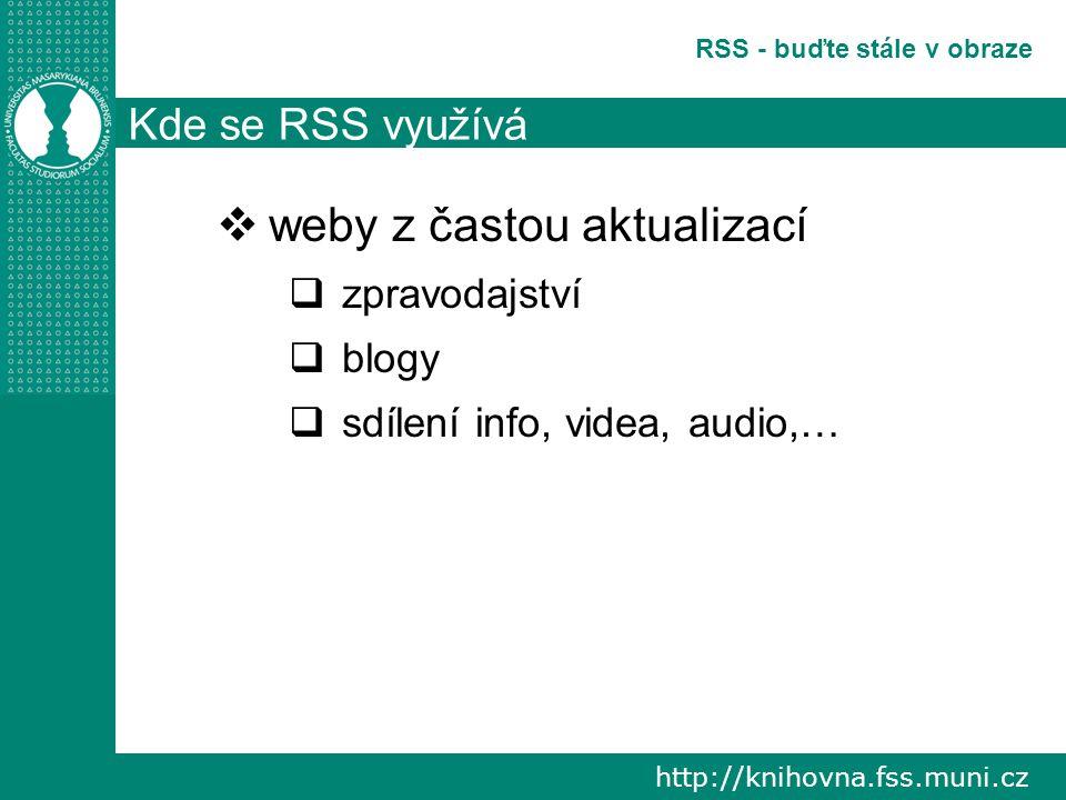 http://knihovna.fss.muni.cz RSS - buďte stále v obraze Kde se RSS využívá  weby z častou aktualizací  zpravodajství  blogy  sdílení info, videa, audio,…