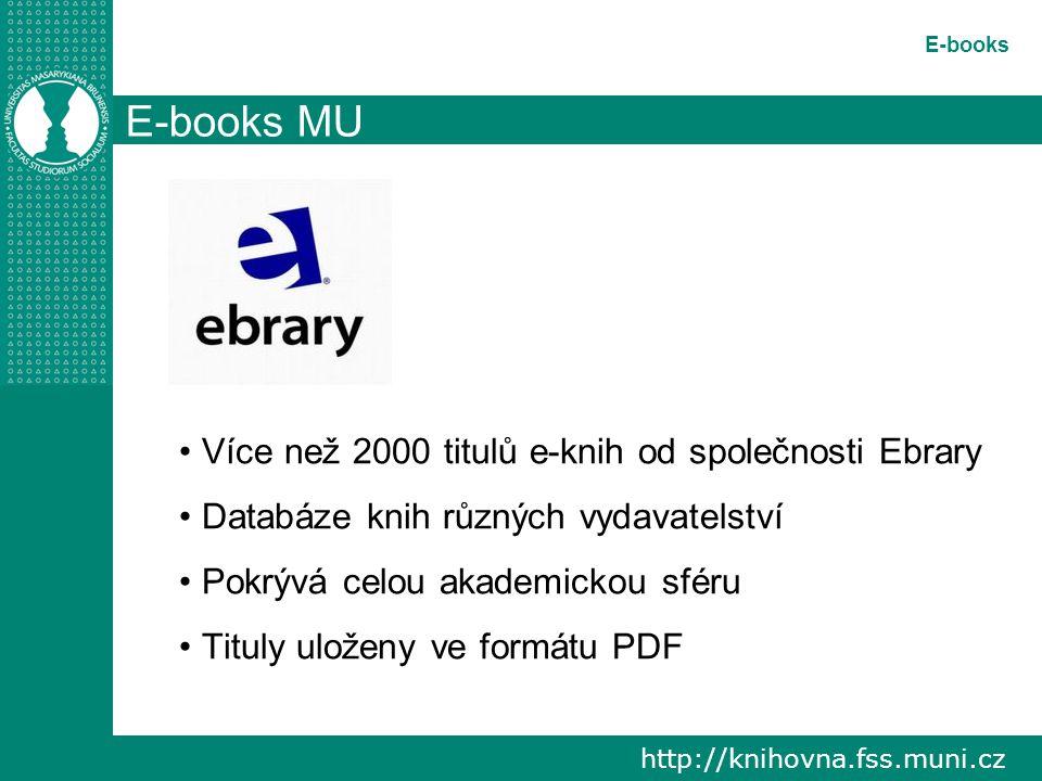 http://knihovna.fss.muni.cz E-books E-books MU Více než 2000 titulů e-knih od společnosti Ebrary Databáze knih různých vydavatelství Pokrývá celou akademickou sféru Tituly uloženy ve formátu PDF