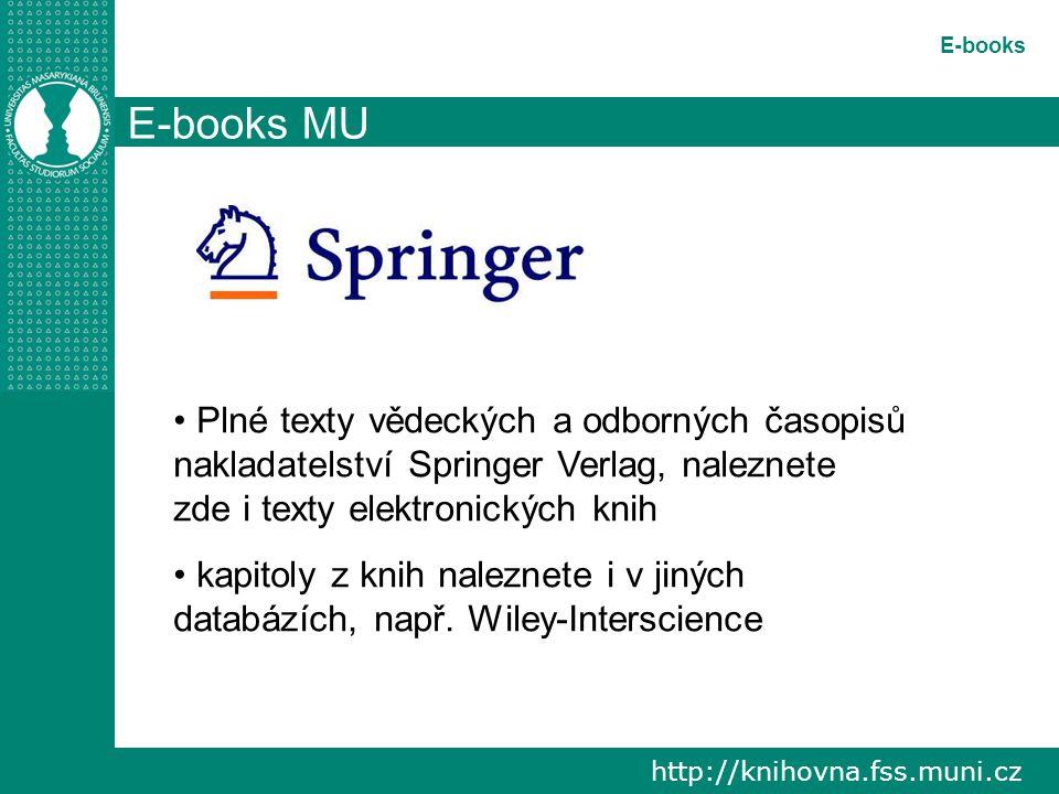 http://knihovna.fss.muni.cz E-books E-books MU Plné texty vědeckých a odborných časopisů nakladatelství Springer Verlag, naleznete zde i texty elektronických knih kapitoly z knih naleznete i v jiných databázích, např.