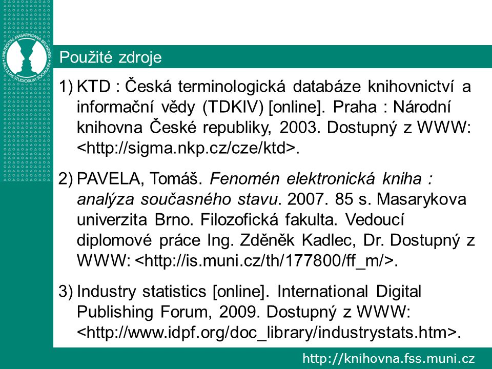 http://knihovna.fss.muni.cz Použité zdroje 1)KTD : Česká terminologická databáze knihovnictví a informační vědy (TDKIV) [online].