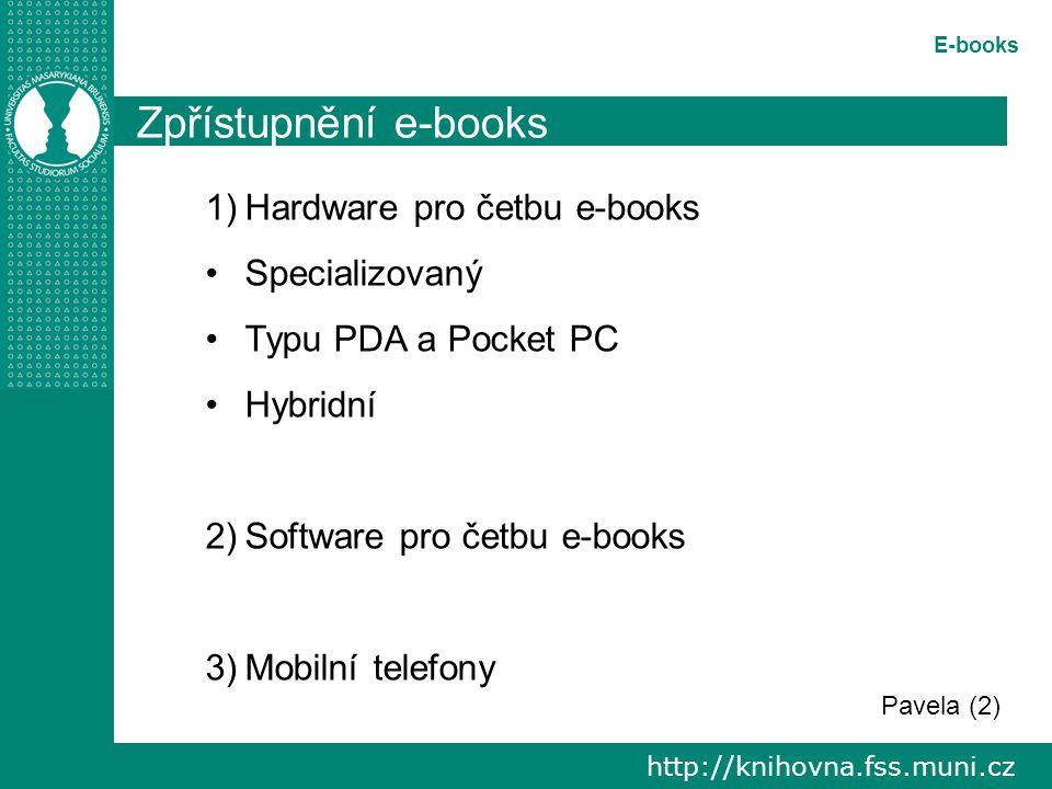 http://knihovna.fss.muni.cz E-books Zpřístupnění e-books 1)Hardware pro četbu e-books Specializovaný Typu PDA a Pocket PC Hybridní 2)Software pro četbu e-books 3)Mobilní telefony Pavela (2)