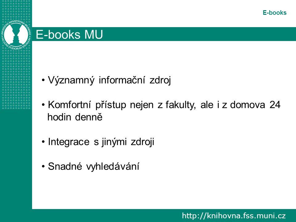 http://knihovna.fss.muni.cz E-books E-books MU Významný informační zdroj Komfortní přístup nejen z fakulty, ale i z domova 24 hodin denně Integrace s jinými zdroji Snadné vyhledávání