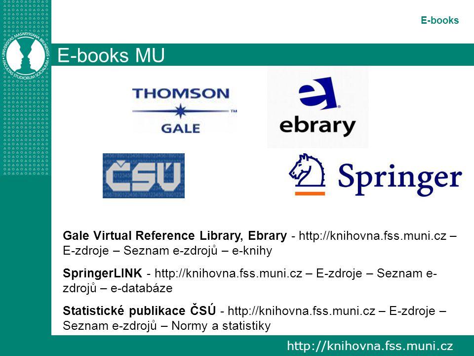 http://knihovna.fss.muni.cz E-books E-books MU Gale Virtual Reference Library, Ebrary - http://knihovna.fss.muni.cz – E-zdroje – Seznam e-zdrojů – e-knihy SpringerLINK - http://knihovna.fss.muni.cz – E-zdroje – Seznam e- zdrojů – e-databáze Statistické publikace ČSÚ - http://knihovna.fss.muni.cz – E-zdroje – Seznam e-zdrojů – Normy a statistiky