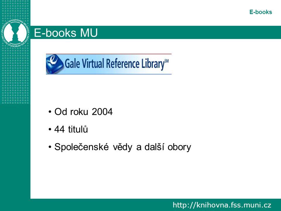 http://knihovna.fss.muni.cz E-books E-books MU Od roku 2004 44 titulů Společenské vědy a další obory