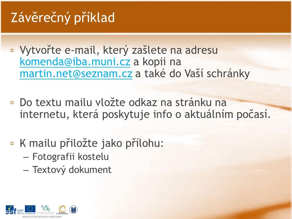 ▫ Vytvořte e-mail, který zašlete na adresu komenda@iba.muni.cz a kopii na martin.net@seznam.cz a také do Vaší schránky komenda@iba.muni.cz martin.net@seznam.cz ▫ Do textu mailu vložte odkaz na stránku na internetu, která poskytuje info o aktuálním počasí.