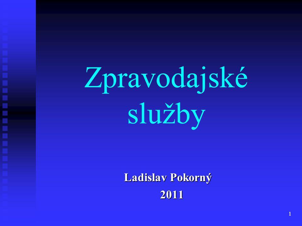 1 Zpravodajské služby Ladislav Pokorný Ladislav Pokorný 2011 2011