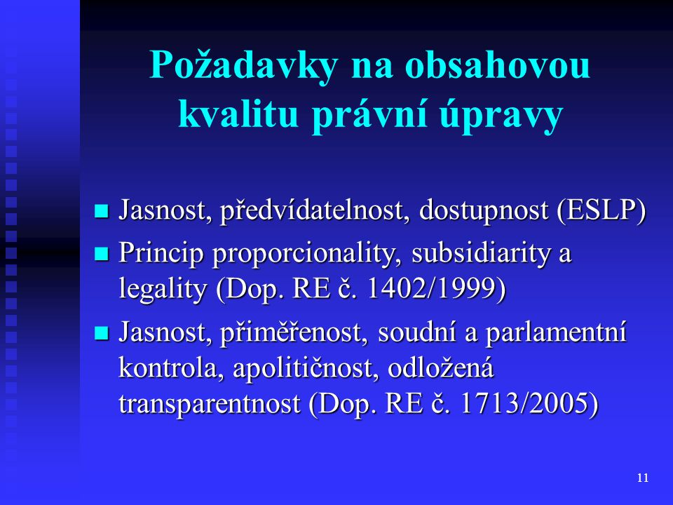 11 Požadavky na obsahovou kvalitu právní úpravy Jasnost, předvídatelnost, dostupnost (ESLP) Jasnost, předvídatelnost, dostupnost (ESLP) Princip propor