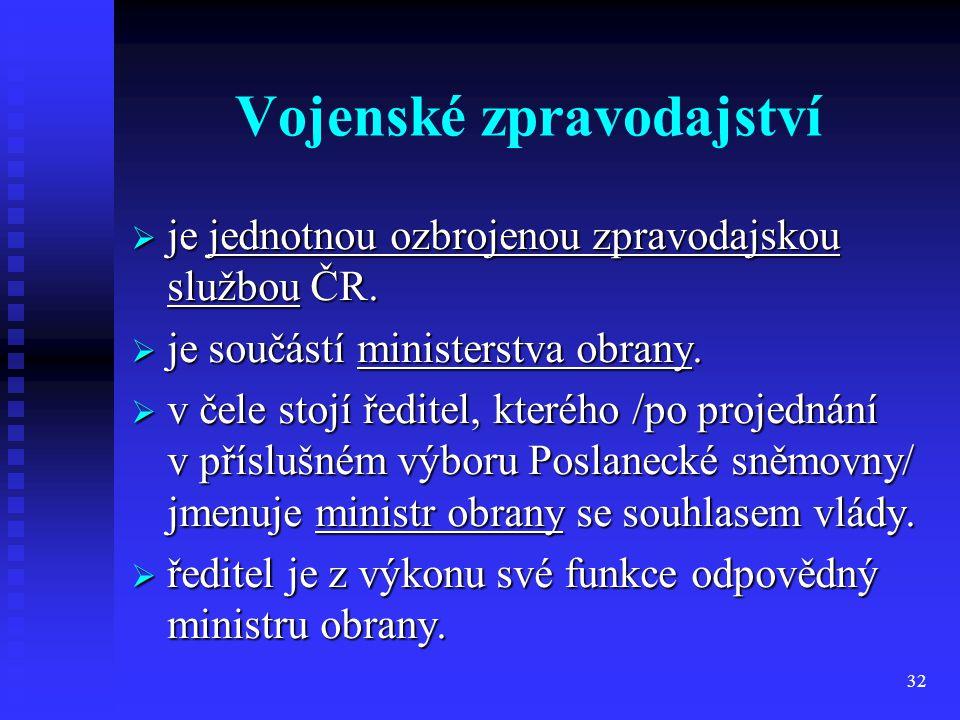 32 Vojenské zpravodajství  je jednotnou ozbrojenou zpravodajskou službou ČR.  je součástí ministerstva obrany.  v čele stojí ředitel, kterého /po p