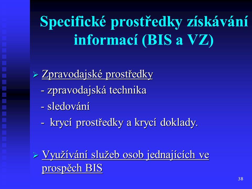 38 Specifické prostředky získávání informací (BIS a VZ)  Zpravodajské prostředky - zpravodajská technika - zpravodajská technika - sledování - sledov