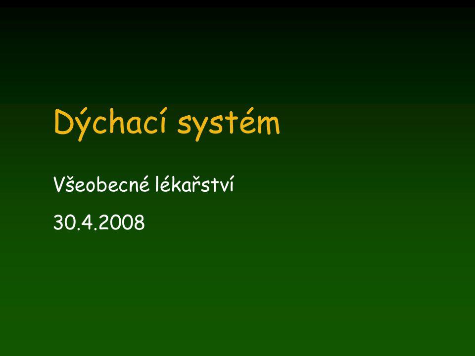Dýchací systém Všeobecné lékařství 30.4.2008