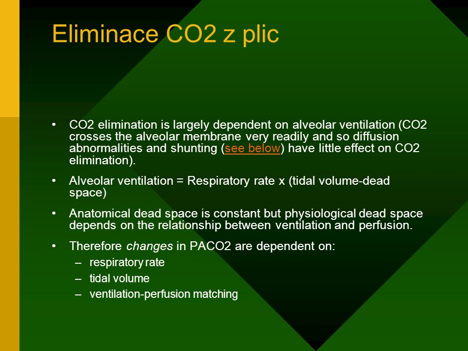 Eliminace CO2 z plic CO2 elimination is largely dependent on alveolar ventilation (CO2 crosses the alveolar membrane very readily and so diffusion abn
