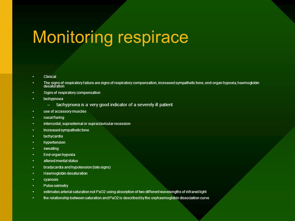 Monitoring respirace Clinical The signs of respiratory failure are signs of respiratory compensation, increased sympathetic tone, end-organ hypoxia, h