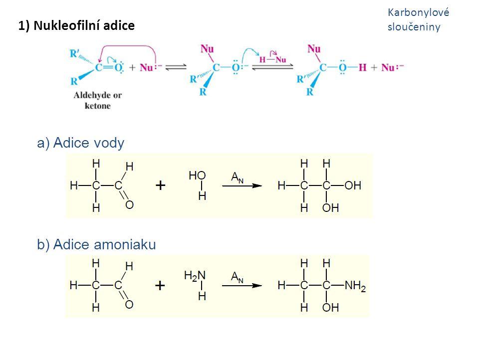 c) Reakce aldehydů s alkoholy probíhá v kyselém prostředí - proton se naváže na karbonylový kyslík – tím se zvýší elektrofilní charakter karbonylového uhlíku, který je pak snáze atakován nukleofilem ( což je kyslíkový atom alkoholu) Uvolní se proton, který fungoval jako katalyzátor.