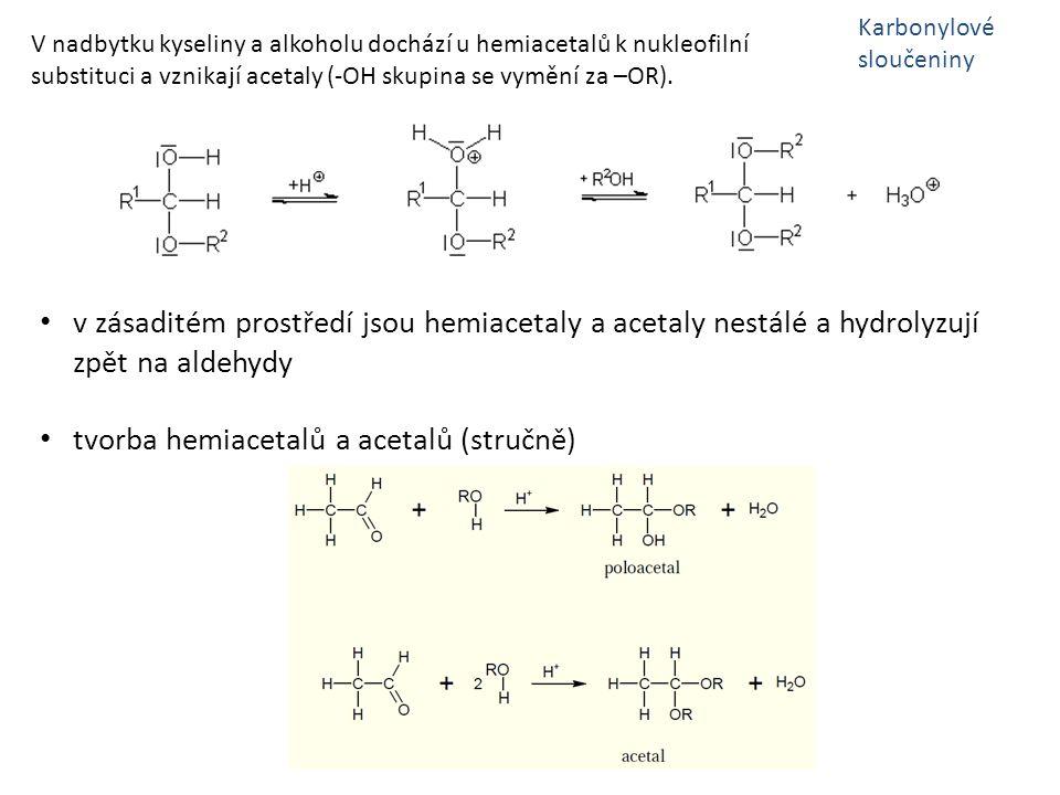 V nadbytku kyseliny a alkoholu dochází u hemiacetalů k nukleofilní substituci a vznikají acetaly (-OH skupina se vymění za –OR). v zásaditém prostředí