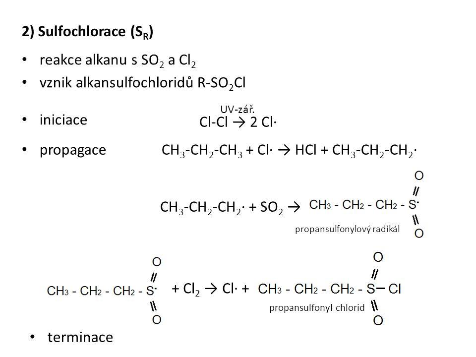 2) Sulfochlorace (S R ) reakce alkanu s SO 2 a Cl 2 vznik alkansulfochloridů R-SO 2 Cl iniciace Cl-Cl → 2 Cl· UV-zář. propagaceCH 3 -CH 2 -CH 3 + Cl·