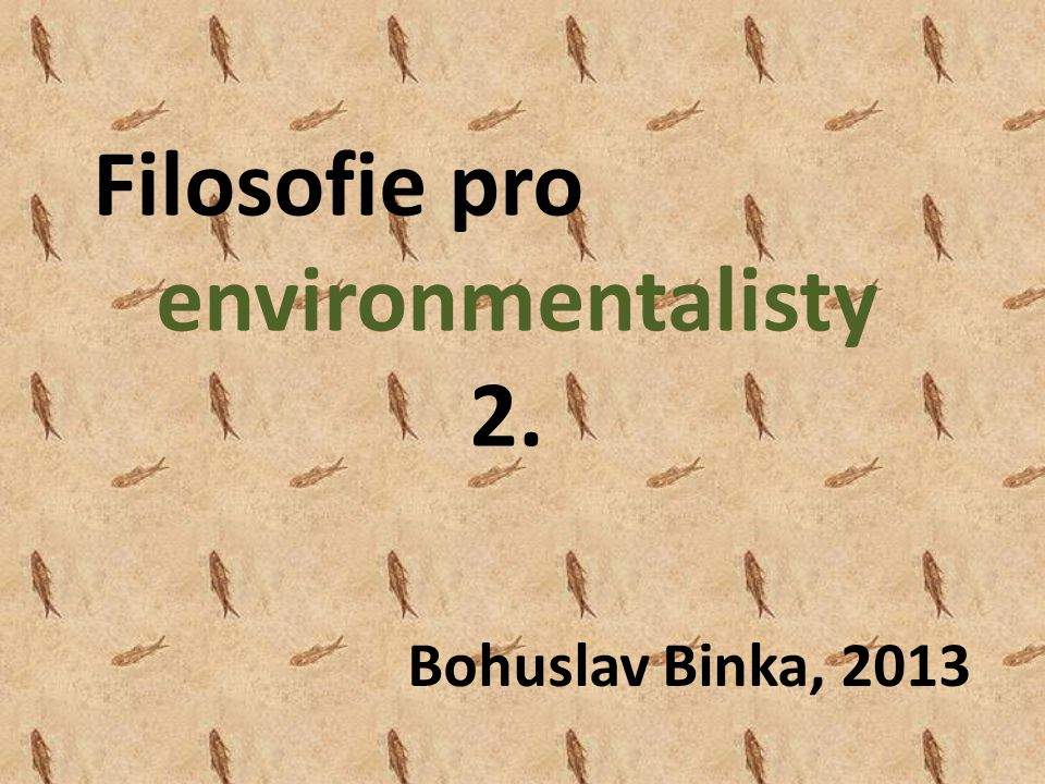 Filosofie pro environmentalisty 2. Bohuslav Binka, 2013