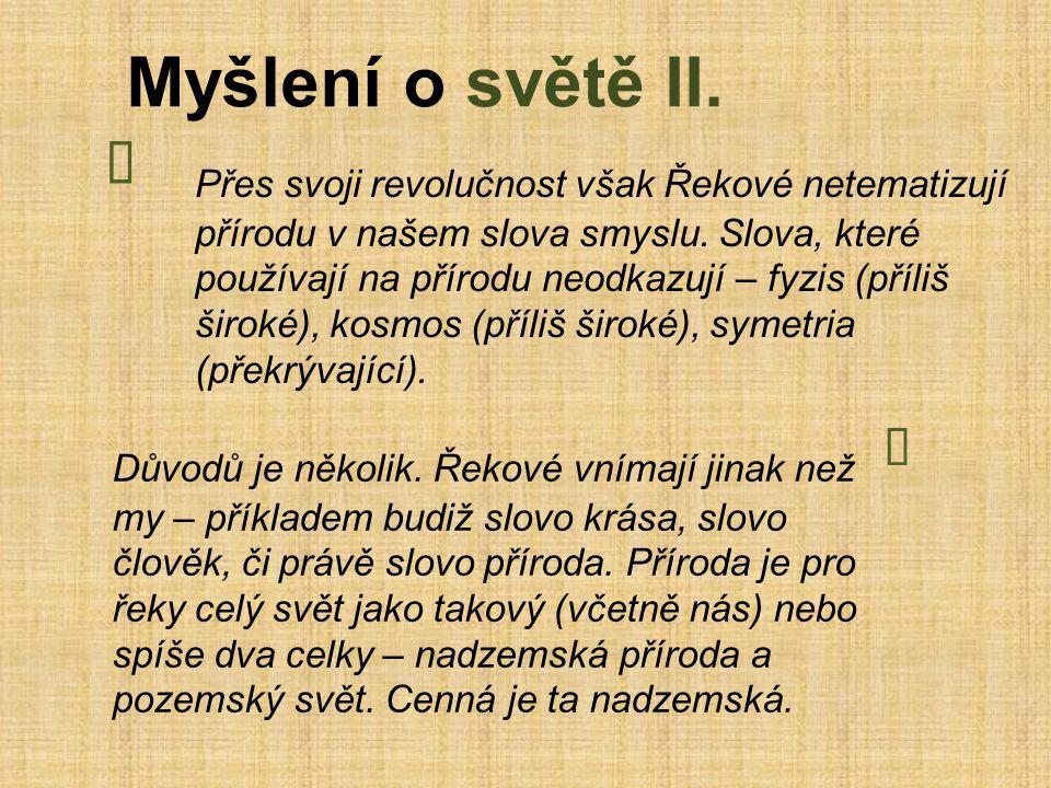  Myšlení o světě II.Přes svoji revolučnost však Řekové netematizují přírodu v našem slova smyslu.