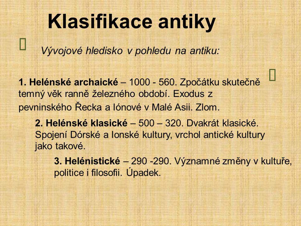 Klasifikace antiky Vývojové hledisko v pohledu na antiku: 1.