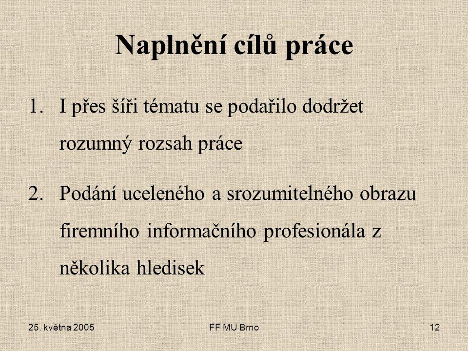 25. května 2005FF MU Brno12 Naplnění cílů práce 1.I přes šíři tématu se podařilo dodržet rozumný rozsah práce 2.Podání uceleného a srozumitelného obra