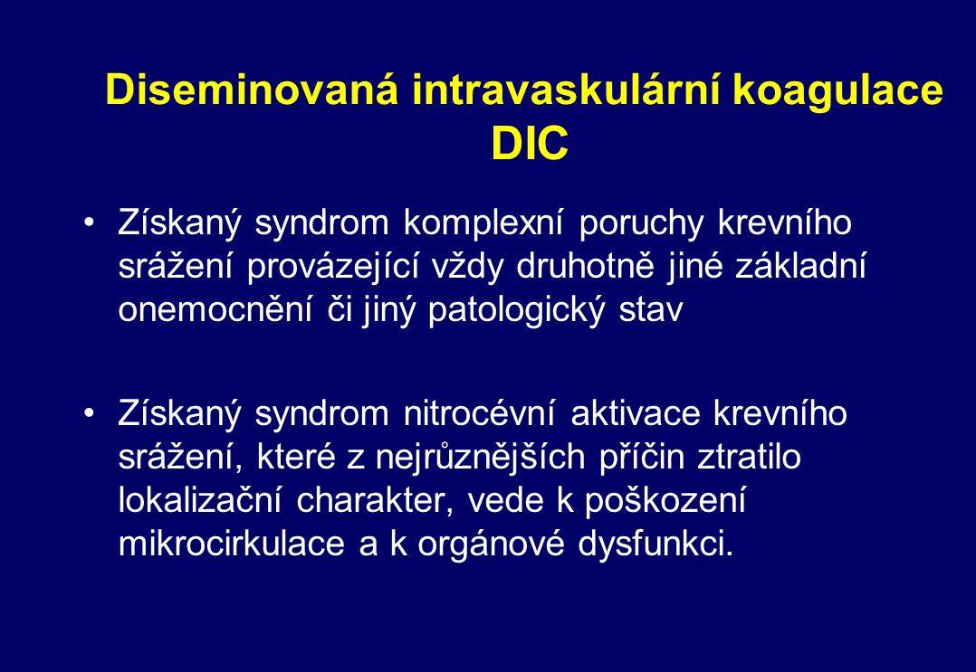 Diseminovaná intravaskulární koagulace DIC Získaný syndrom komplexní poruchy krevního srážení provázející vždy druhotně jiné základní onemocnění či ji
