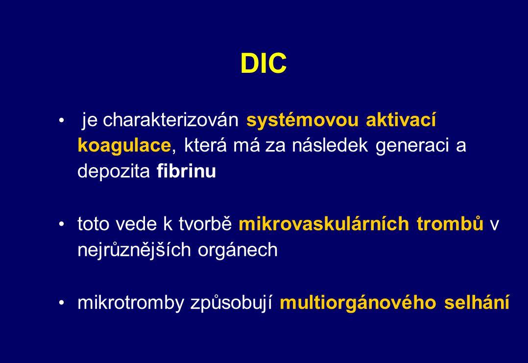DIC je charakterizován systémovou aktivací koagulace, která má za následek generaci a depozita fibrinu toto vede k tvorbě mikrovaskulárních trombů v n