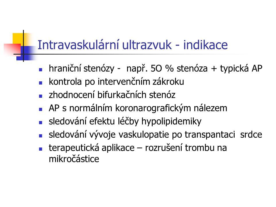 Intravaskulární ultrazvuk - indikace hraniční stenózy - např. 5O % stenóza + typická AP kontrola po intervenčním zákroku zhodnocení bifurkačních stenó