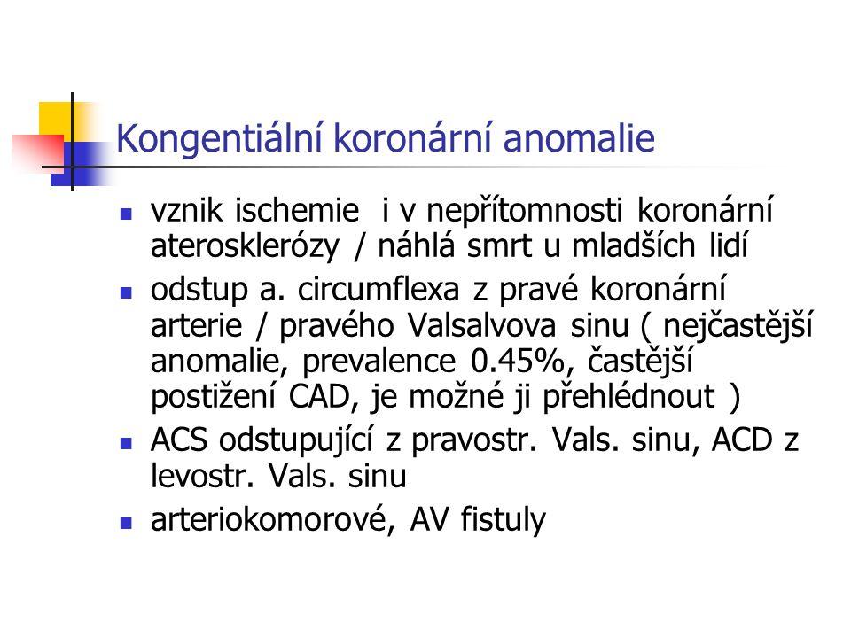 Kongentiální koronární anomalie vznik ischemie i v nepřítomnosti koronární aterosklerózy / náhlá smrt u mladších lidí odstup a. circumflexa z pravé ko
