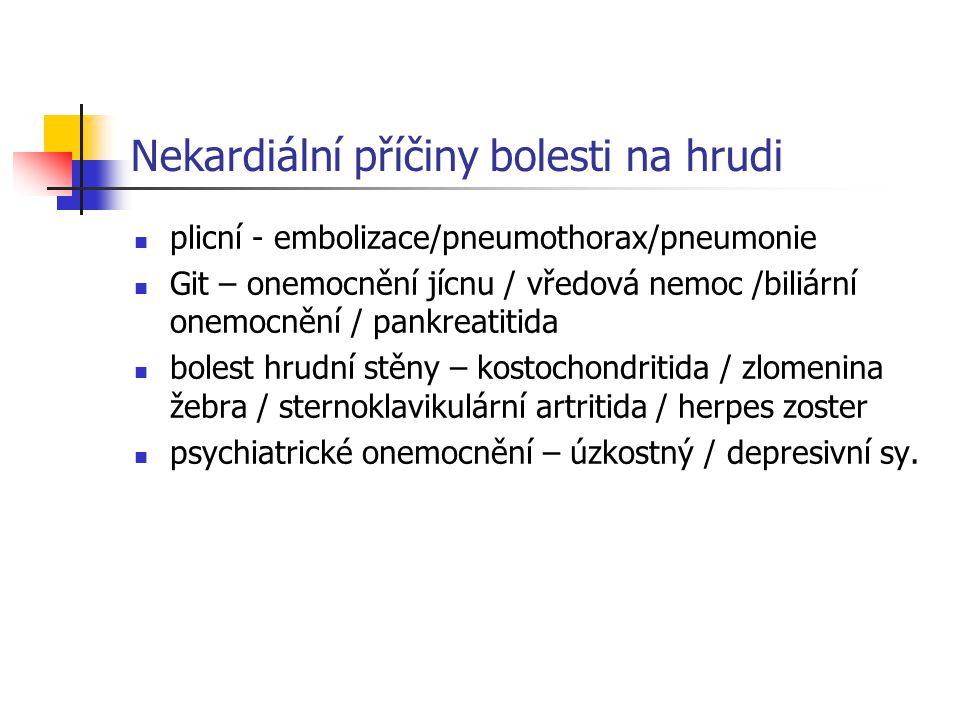 Nekardiální příčiny bolesti na hrudi plicní - embolizace/pneumothorax/pneumonie Git – onemocnění jícnu / vředová nemoc /biliární onemocnění / pankreat