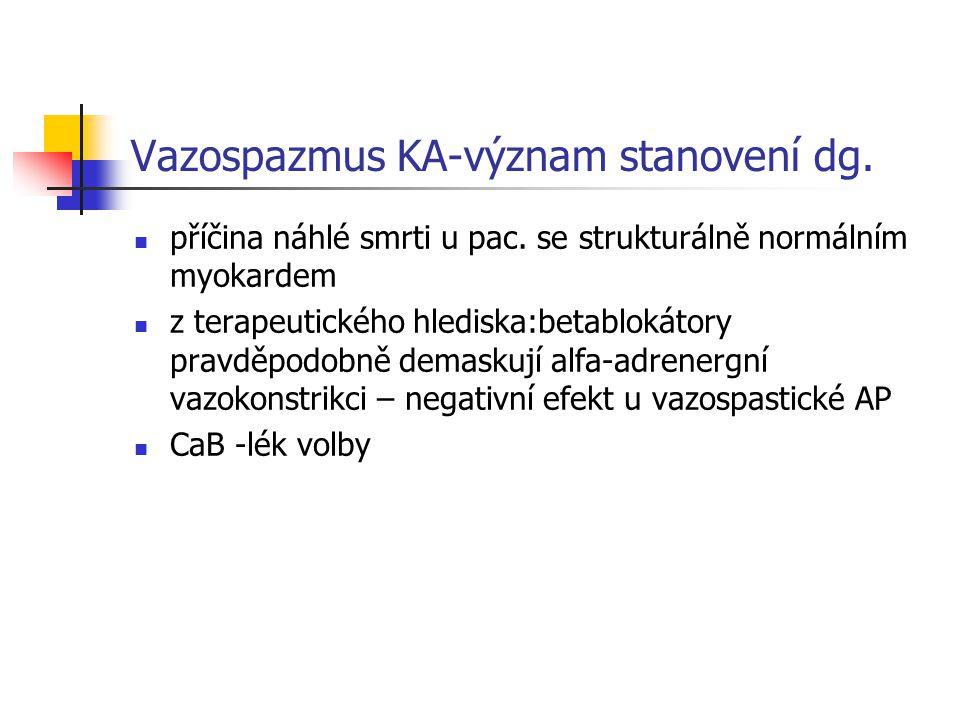 Vazospazmus KA-význam stanovení dg. příčina náhlé smrti u pac. se strukturálně normálním myokardem z terapeutického hlediska:betablokátory pravděpodob