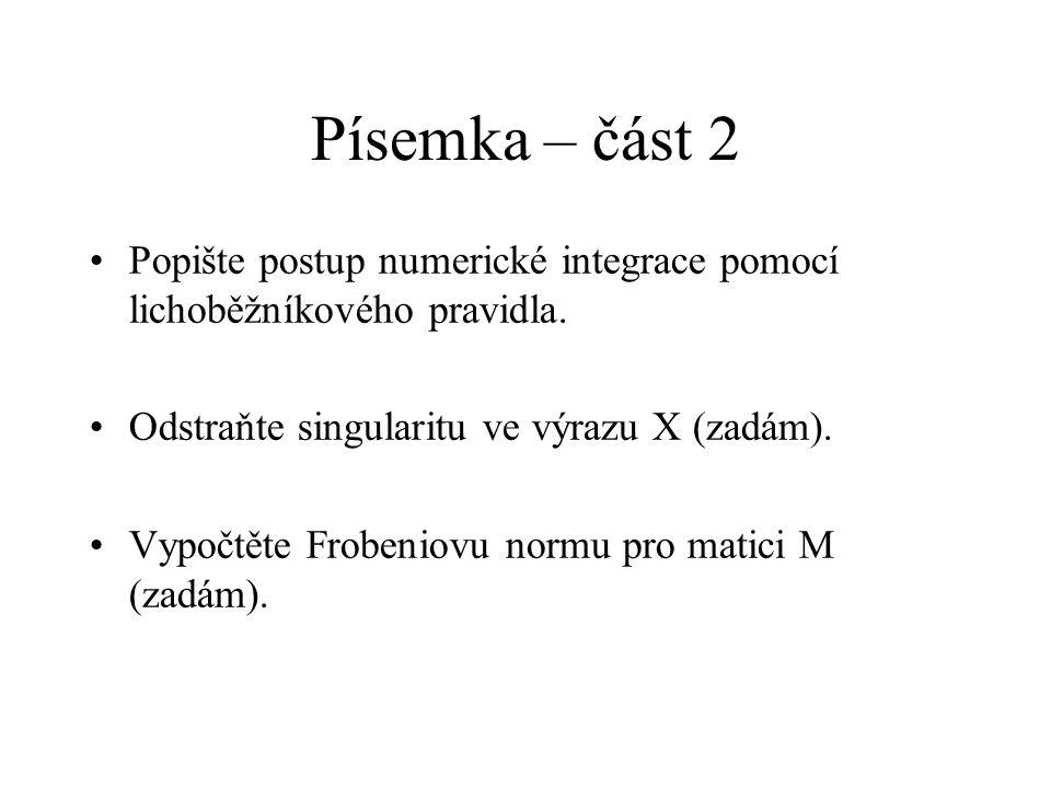 Písemka – část 2 Popište postup numerické integrace pomocí lichoběžníkového pravidla. Odstraňte singularitu ve výrazu X (zadám). Vypočtěte Frobeniovu