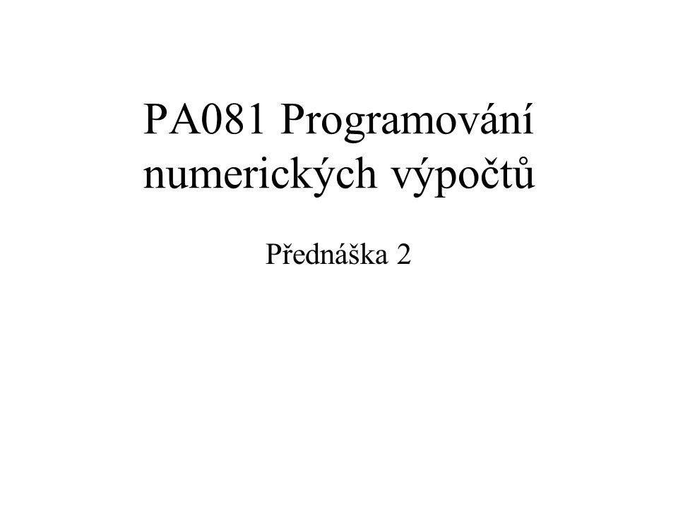 Sylabus V rámci PNV budeme řešit konkrétní úlohy a to z následujících oblastí: Nelineární úlohy –Řešení nelineárních rovnic –Numerická integrace Lineární úlohy –Řešení soustav lineárních rovnic –Metoda nejmenších čtverců pro lineární úlohy –Sumace obecné a s korekcí Numerické výpočty v C a C++ –Optimalizace výrazů, optimalizace při překladu