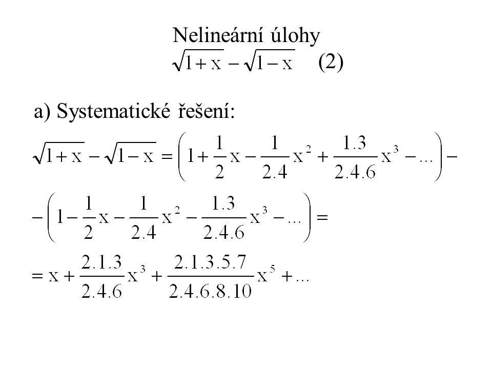 Nelineární úlohy (2) a) Systematické řešení: