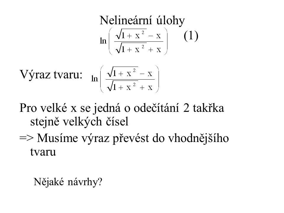 Nelineární úlohy (1) Výraz tvaru: Pro velké x se jedná o odečítání 2 takřka stejně velkých čísel => Musíme výraz převést do vhodnějšího tvaru Nějaké návrhy