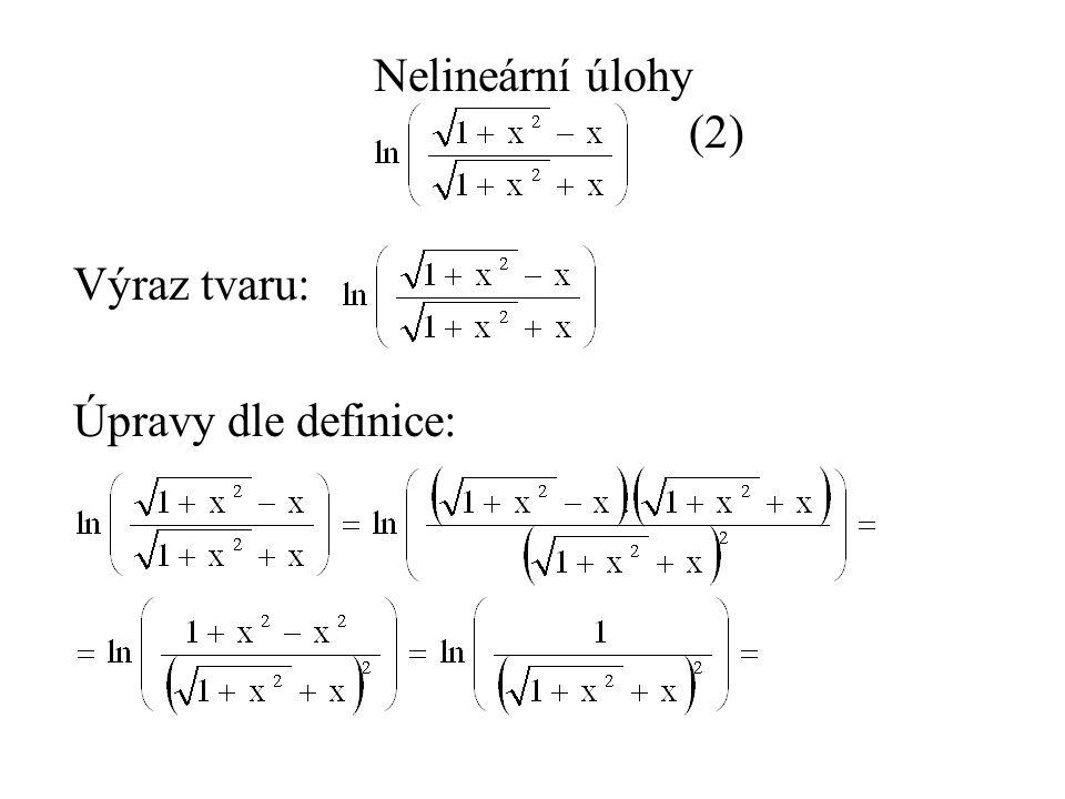 Nelineární úlohy (2) Výraz tvaru: Úpravy dle definice: