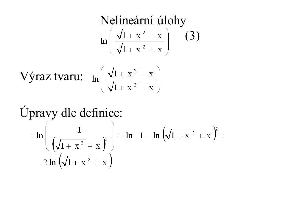 Nelineární úlohy (3) Výraz tvaru: Úpravy dle definice: