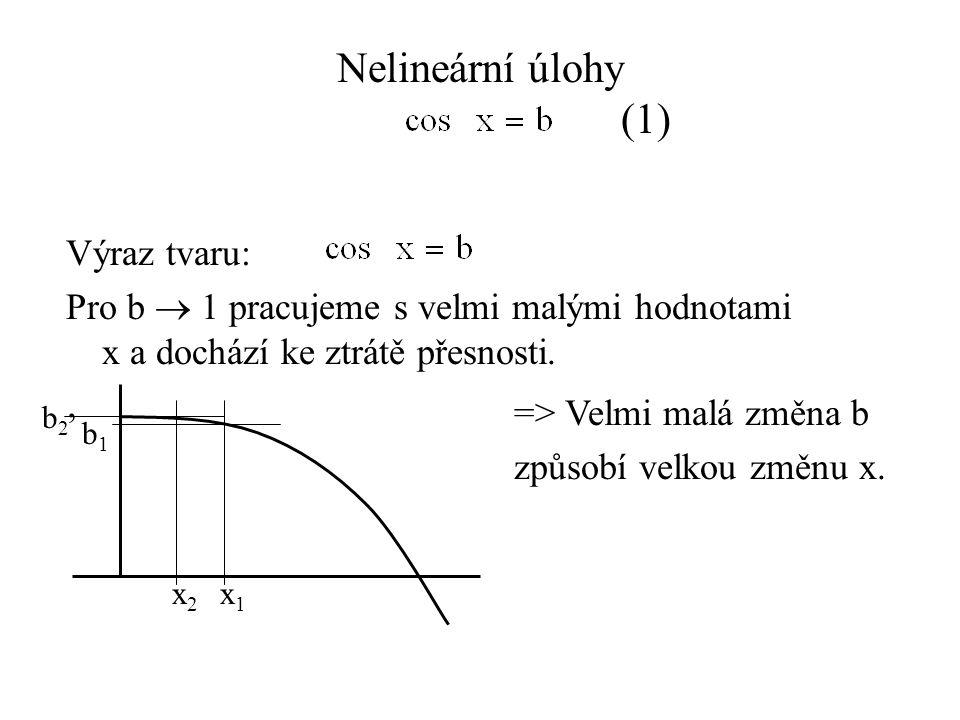 Nelineární úlohy (1) Výraz tvaru: Pro b  1 pracujeme s velmi malými hodnotami x a dochází ke ztrátě přesnosti.
