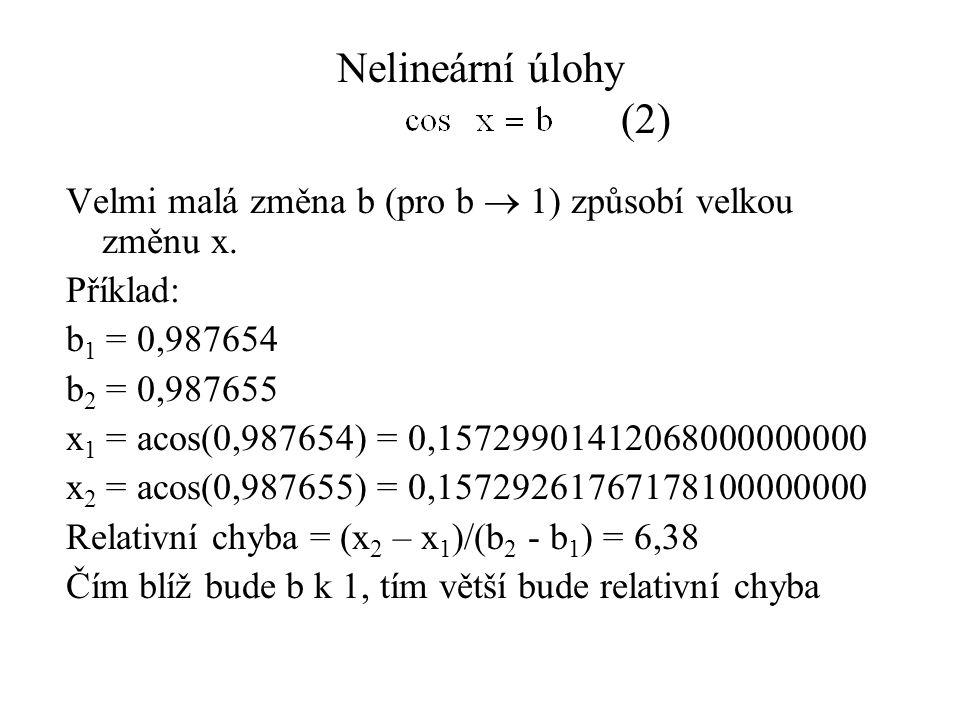 Nelineární úlohy (2) Velmi malá změna b (pro b  1) způsobí velkou změnu x.