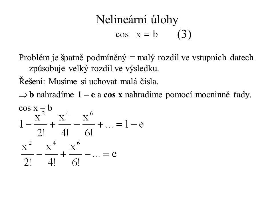 Nelineární úlohy (3) Problém je špatně podmíněný = malý rozdíl ve vstupních datech způsobuje velký rozdíl ve výsledku.