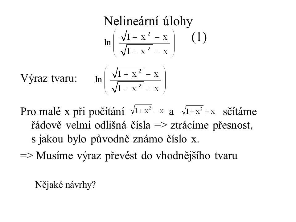 Nelineární úlohy (1) Výraz tvaru: Pro malé x při počítání a sčítáme řádově velmi odlišná čísla => ztrácíme přesnost, s jakou bylo původně známo číslo x.