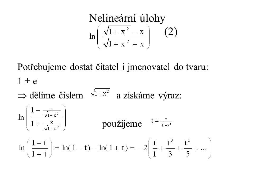 Nelineární úlohy (2) Potřebujeme dostat čitatel i jmenovatel do tvaru: 1  e  dělíme číslem a získáme výraz: použijeme