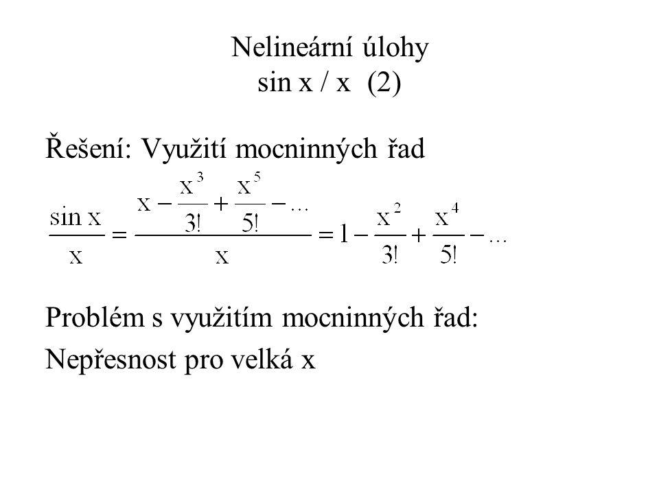 Nelineární úlohy sin x / x(3) Problém s využitím mocninných řad: Nepřesnost pro velká x x = 0,99