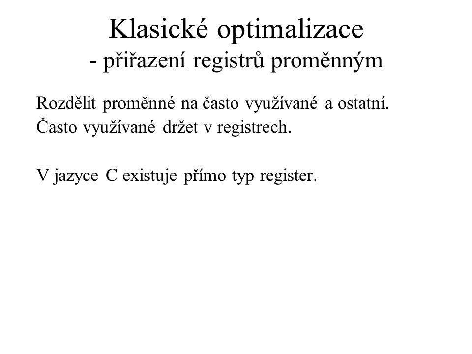 Klasické optimalizace - přiřazení registrů proměnným Rozdělit proměnné na často využívané a ostatní.