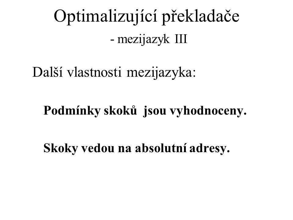 Optimalizující překladače - mezijazyk III Další vlastnosti mezijazyka: Podmínky skoků jsou vyhodnoceny.