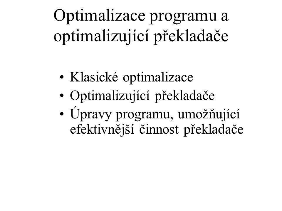 Optimalizace programu a optimalizující překladače Klasické optimalizace Optimalizující překladače Úpravy programu, umožňující efektivnější činnost překladače
